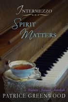 Intermezzo: Spirit Matters ebook by Patrice Greenwood