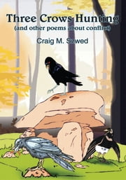 Three Crows Hunting - (and other poems about conflict) ebook by Craig M. Szwed