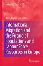 International Migration and the Future of Populations and Labour in Europe ebook by Marek Kupiszewski