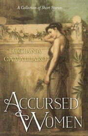 Accursed Women - A Collection of Short Stories ebook by Luciana Cavallaro