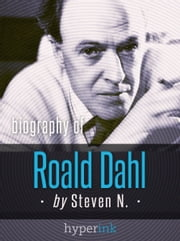 Roald Dahl: Author of James and the Giant Peach, Charlie and the Chocolate Factory, and Matilda ebook by Steven N.