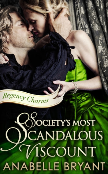 Society's Most Scandalous Viscount (Regency Charms, Book 3) ebook by Anabelle Bryant