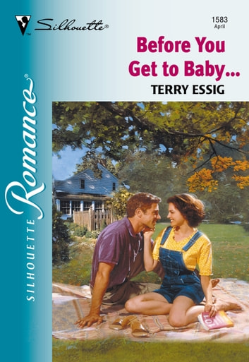 Before You Get To Baby... (Mills & Boon Silhouette) ebook by Terry Essig