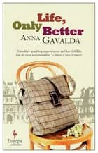 Life, Only Better ebook by Anna Gavalda, Tina Kover