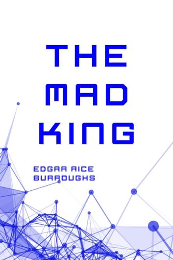 The Mad King ebook by Edgar Rice Burroughs