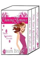 Chancing Romance - Three Romantic Novels ebook by Laura Briggs, Sarah Burgess