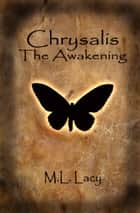 Chrysalis: The Awakening ebook by M.L. Lacy