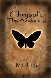 Chrysalis: The Awakening ebook by M. L. Lacy