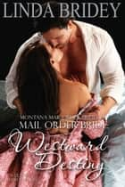 Mail Order Bride: Westward Destiny (Montana Mail Order Brides: Book 4) ebook by Linda Bridey