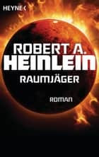 Raumjäger - Roman ebook by Robert A. Heinlein, Heinz Nagel