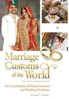 Marriage Customs of the World: An Encyclopedia of Dating Customs and Wedding Traditions, 2nd Edition [2 volumes] ebook by George P. Monger