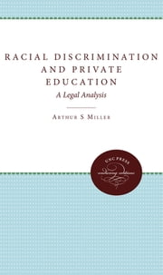 Racial Discrimination and Private Education - A Legal Analysis ebook by Arthur S. Miller