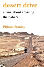 Desert Drive: A zine about crossing the Sahara ebook by Phiona Stanley