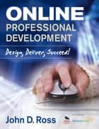 Online Professional Development ebook by John D. Ross