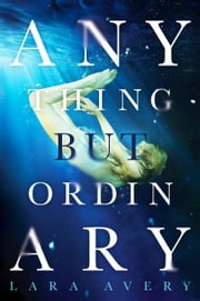 Anything But Ordinary ebook by Lara Avery