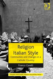 Religion Italian Style - Continuities and Changes in a Catholic Country ebook by Professor Franco Garelli,Dr Rebecca Catto,Professor Linda Woodhead