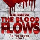 The Blood Flows audiobook by Lee Isserow