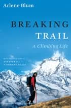 Breaking Trail ebook by Arlene Blum