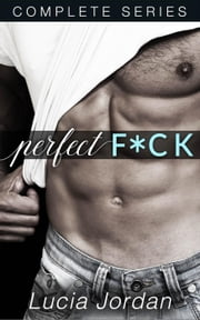 Perfect F*ck - Complete Series - Perfect F*ck ebook by Lucia Jordan