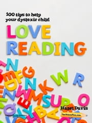 100 Tips to Help Your Dyslexic Child Love Reading ebook by TheSchoolRun