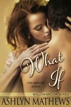 What If ebook by Ashlyn Mathews