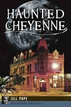 Haunted Cheyenne ebook by Jill Pope