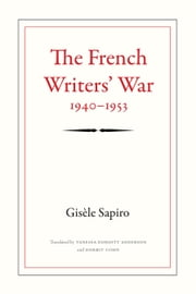 The French Writers' War, 1940–1953 ebook by Gisèle Sapiro,Vanessa Doriott Anderson,Dorrit Cohn