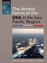 The Armed Forces of the USA in the Asia-Pacific Region ebook by Stanley B. Weeks and Charles A. Meconis