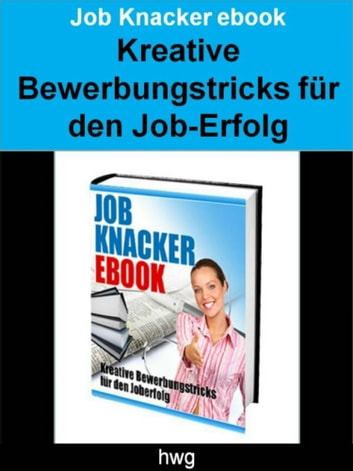Job Knacker ebook - Kreative Bewerbungstricks für den Job-Erfolg eBook by hwg hwg