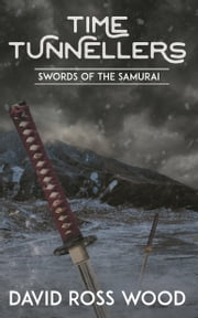 Time Tunnellers Swords of the Samurai ebook by David Ross Wood
