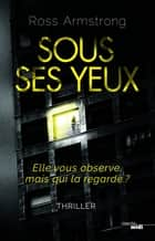 Sous ses yeux ebook by Ross ARMSTRONG, Fabrice POINTEAU