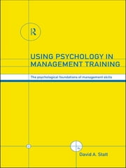 Using Psychology in Management Training - The Psychological Foundations of Management Skills ebook by David A. Statt
