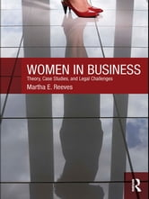 Women in Business - Theory, Case Studies, and Legal Challenges ebook by Martha Reeves