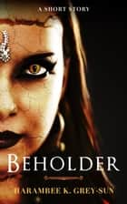 Beholder ebook by Harambee K. Grey-Sun