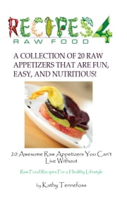 20 Awesome Raw Appetizers You Can't Live Without ebook by Kathleen Tennefoss