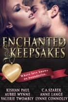 Enchanted Keepsakes - A Six Novel Boxset ebook by Kishan Paul, C.A. Szarek, Aubrey Wynne,...
