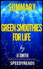 Summary of Green Smoothies for Life by JJ Smith ebook by SpeedyReads