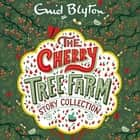 The Cherry Tree Farm Story Collection audiobook by Enid Blyton