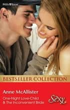 Anne Mcallister Bestseller Collection 201206/One-Night Love-Child/The Inconvenient Bride ebook by Anne McAllister