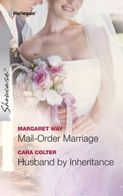 Mail-Order Marriage & Husband by Inheritance: Mail-Order Marriage\Husband by Inheritance ebook by Margaret Way, Cara Colter