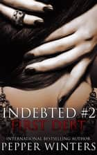 First Debt - Indebted, #2 ebook by Pepper Winters