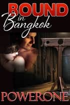 BOUND IN BANGKOK ebook by