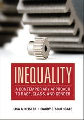 Inequality - A Contemporary Approach to Race, Class, and Gender ebook by Lisa A. Keister,Darby E. Southgate