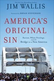 America's Original Sin - Racism, White Privilege, and the Bridge to a New America ebook by Jim Wallis,Bryan Stevenson