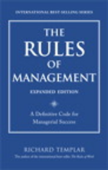The Rules of Management, Expanded Edition: A Definitive Code for Managerial Success - A Definitive Code for Managerial Success ebook by Richard Templar