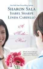 A Mother's Heart - The Promise\You Belong to Me\A Daughter's Journey ebook by Sharon Sala, Isabel Sharpe, Linda Cardillo
