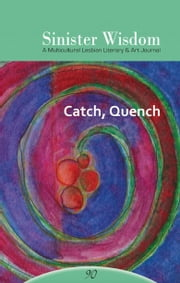 Sinister Wisdom 90: Catch, Quench ebook by Sinister Wisdom