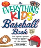 The Everything KIDS' Baseball Book ebook by Greg Jacobs