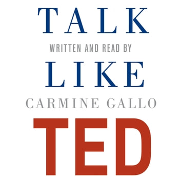 Talk Like TED - The 9 Public Speaking Secrets of the World's Top Minds audiobook by Carmine Gallo