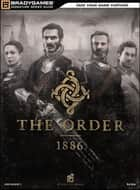 The Order: 1886 Signature Series Strategy Guide ebook by BradyGames
